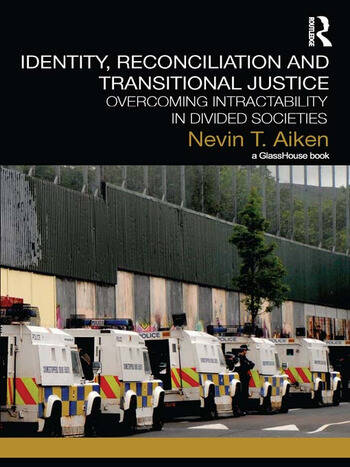 Identity, Reconciliation and Transitional Justice Overcoming Intractability in Divided Societies book cover
