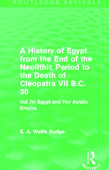 A History of Egypt from the End of the Neolithic Period to the Death of Cleopatra VII B.C. 30 (Routledge Revivals) Vol. IV: Egypt and Her Asiatic Empire book cover
