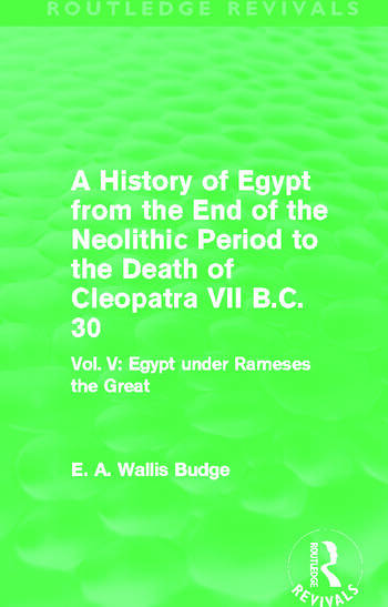 A History of Egypt from the End of the Neolithic Period to the Death of Cleopatra VII B.C. 30 (Routledge Revivals) Vol. V: Egypt under Rameses the Great book cover