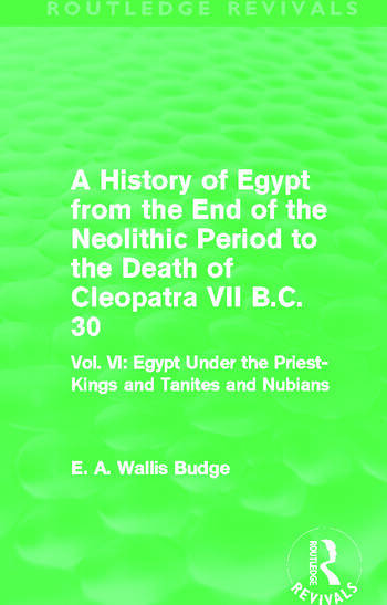 A History of Egypt from the End of the Neolithic Period to the Death of Cleopatra VII B.C. 30 (Routledge Revivals) Vol. VI: Egypt Under the Priest-Kings and Tanites and Nubians book cover