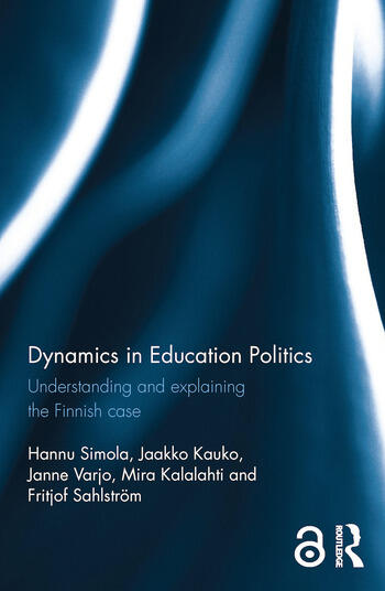 Dynamics in Education Politics Understanding and explaining the Finnish case book cover