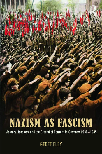 Nazism as Fascism Violence, Ideology, and the Ground of Consent in Germany 1930-1945 book cover