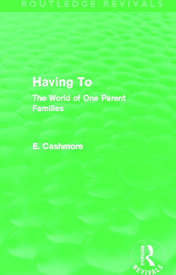 Having To (Routledge Revivals) The World of One Parent Families book cover