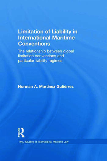 Limitation of Liability in International Maritime Conventions The Relationship between Global Limitation Conventions and Particular Liability Regimes book cover
