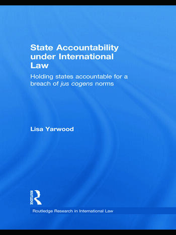 State Accountability under International Law Holding States Accountable for a Breach of Jus Cogens Norms book cover