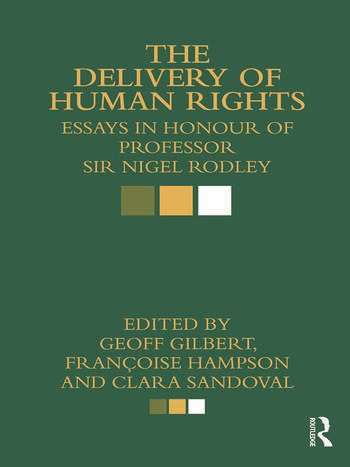 The Delivery of Human Rights Essays in Honour of Professor Sir Nigel Rodley book cover