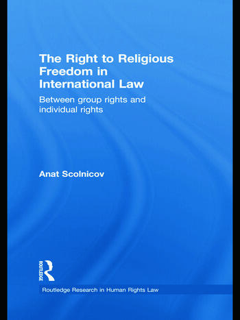 The Right to Religious Freedom in International Law Between Group Rights and Individual Rights book cover