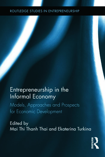 Entrepreneurship in the Informal Economy Models, Approaches and Prospects for Economic Development book cover