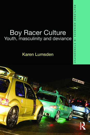 Boy Racer Culture Youth, Masculinity and Deviance book cover