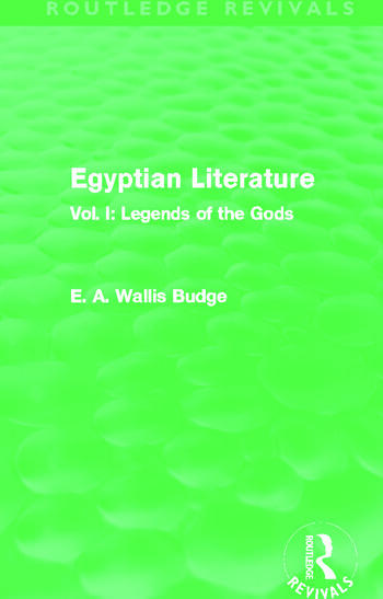 Egyptian Literature (Routledge Revivals) Vol. I: Legends of the Gods book cover