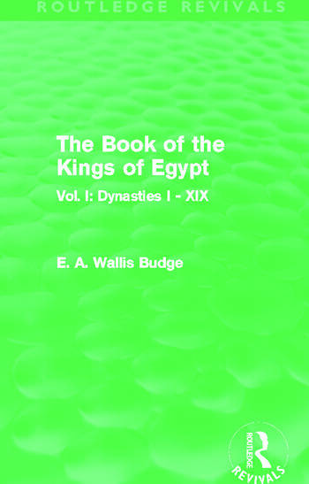 The Book of the Kings of Egypt (Routledge Revivals) Vol. I: Dynasties I - XIX book cover