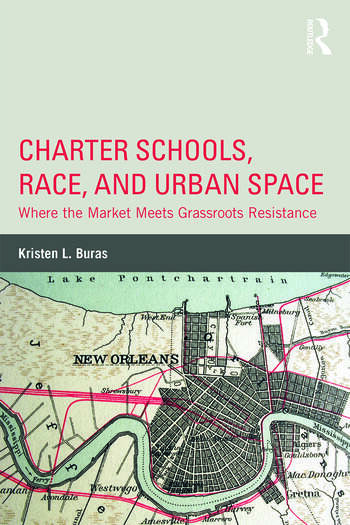 Charter Schools, Race, and Urban Space Where the Market Meets Grassroots Resistance book cover