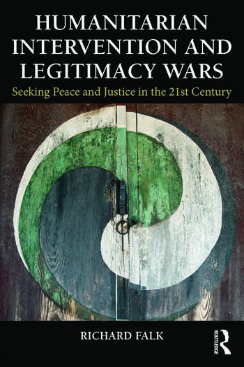Humanitarian Intervention and Legitimacy Wars Seeking Peace and Justice in the 21st Century book cover