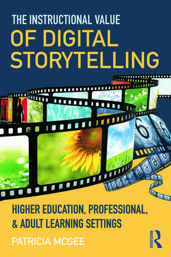 The Instructional Value of Digital Storytelling Higher Education, Professional, and Adult Learning Settings book cover