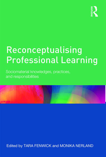 Reconceptualising Professional Learning Sociomaterial knowledges, practices and responsibilities book cover