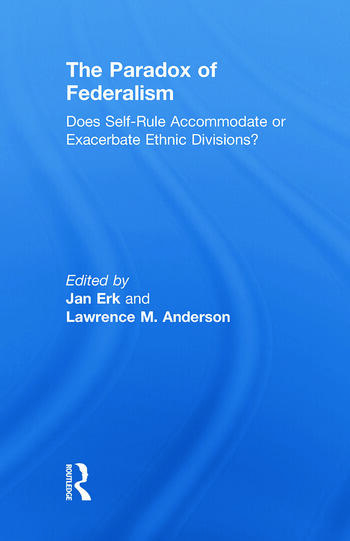 The Paradox of Federalism Does Self-Rule Accommodate or Exacerbate Ethnic Divisions? book cover