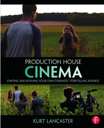 Production House Cinema Starting and Running Your Own Cinematic Storytelling Business book cover