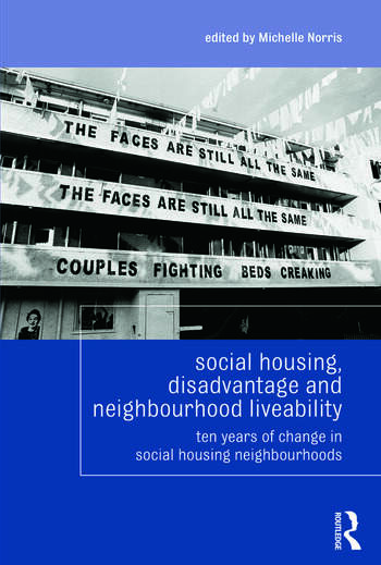Social Housing, Disadvantage, and Neighbourhood Liveability Ten Years of Change in Social Housing Neighbourhoods book cover