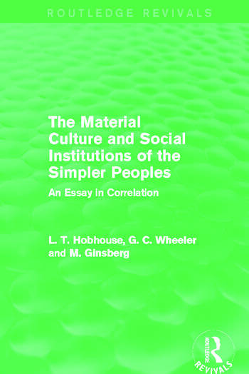The Material Culture and Social Institutions of the Simpler Peoples (Routledge Revivals) An Essay in Correlation book cover
