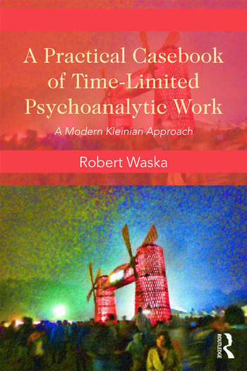 A Practical Casebook of Time-Limited Psychoanalytic Work A Modern Kleinian approach book cover