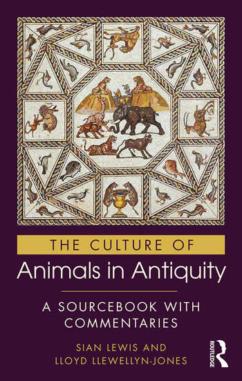 The Culture of Animals in Antiquity A Sourcebook with Commentaries book cover