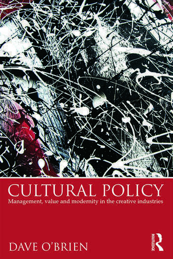 Cultural Policy Management, Value & Modernity in the Creative Industries book cover