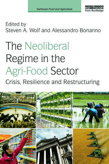 The Neoliberal Regime in the Agri-Food Sector Crisis, Resilience, and Restructuring book cover