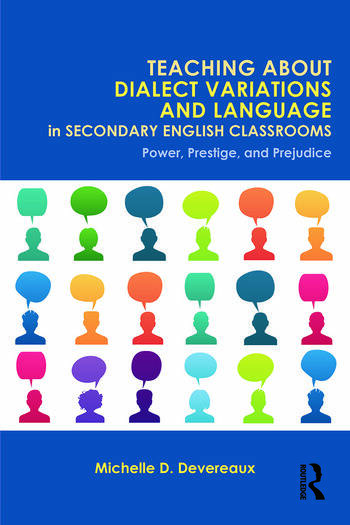Teaching About Dialect Variations and Language in Secondary English Classrooms Power, Prestige, and Prejudice book cover