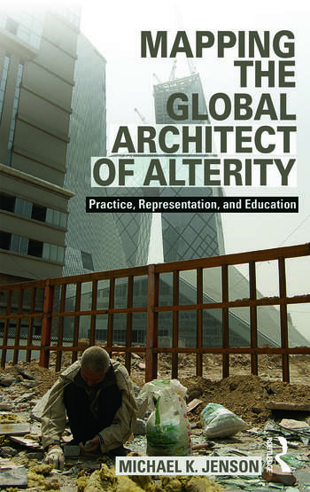 Mapping the Global Architect of Alterity Practice, Representation and Education book cover