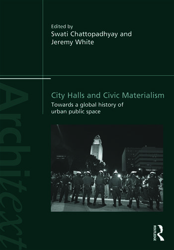 City Halls and Civic Materialism Towards a Global History of Urban Public Space book cover