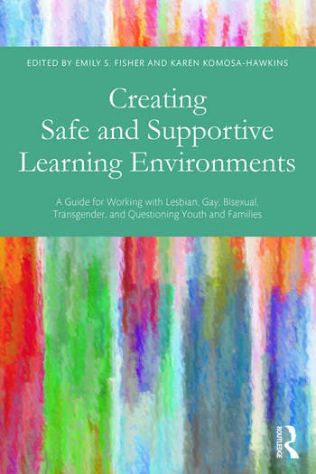 Creating Safe and Supportive Learning Environments A Guide for Working with Lesbian, Gay, Bisexual, Transgender, and Questioning Youth and Families book cover