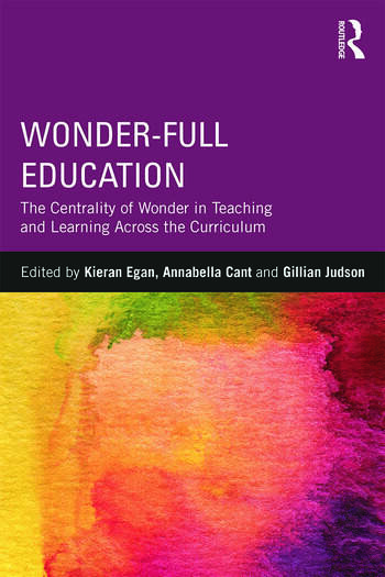 Wonder-Full Education The Centrality of Wonder in Teaching and Learning Across the Curriculum book cover