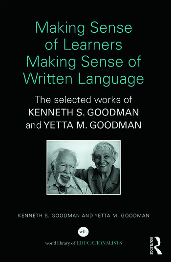 Making Sense of Learners Making Sense of Written Language The Selected Works of Kenneth S. Goodman and Yetta M. Goodman book cover