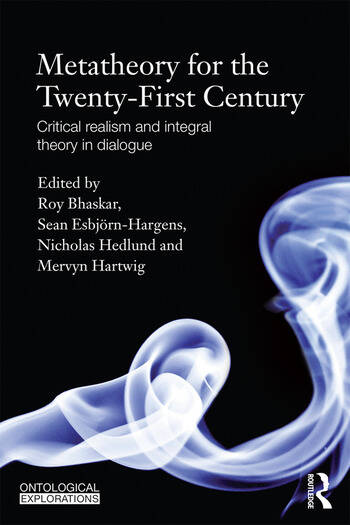 Metatheory for the Twenty-First Century Critical Realism and Integral Theory in Dialogue book cover