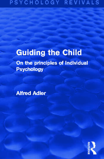 Guiding the Child On the Principles of Individual Psychology book cover