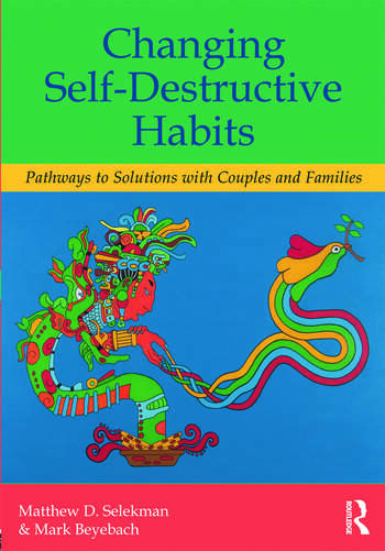 Changing Self-Destructive Habits Pathways to Solutions with Couples and Families book cover