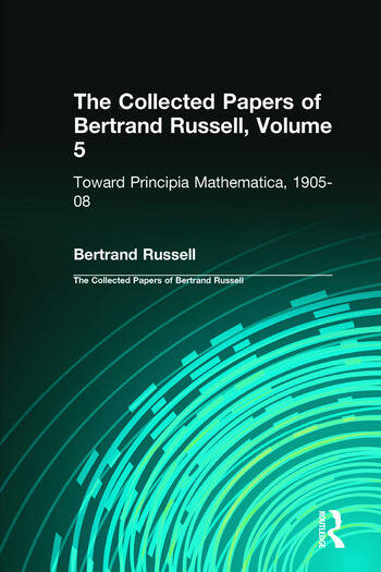 The Collected Papers of Bertrand Russell, Volume 5 Toward Principia Mathematica, 1905–08 book cover