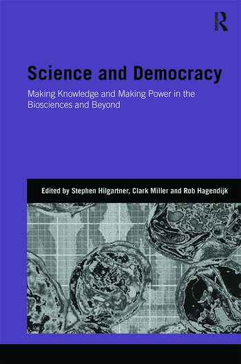 Science and Democracy Making Knowledge and Making Power in the Biosciences and Beyond book cover