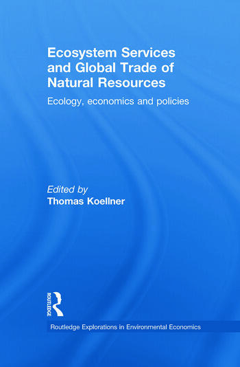 Ecosystem Services and Global Trade of Natural Resources Ecology, Economics and Policies book cover