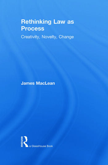 Rethinking Law as Process Creativity, Novelty, Change book cover