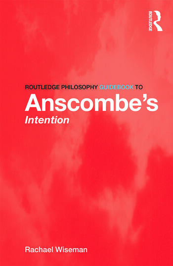 Routledge Philosophy GuideBook to Anscombe's Intention book cover