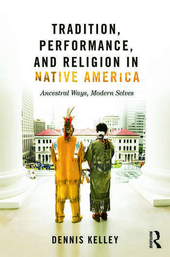 Tradition, Performance, and Religion in Native America Ancestral Ways, Modern Selves book cover