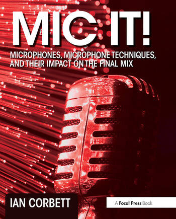 Mic It! Microphones, Microphone Techniques, and Their Impact on the Final Mix book cover