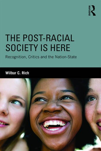 The Post-Racial Society is Here Recognition, Critics and the Nation-State book cover