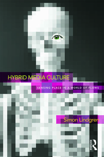Hybrid Media Culture Sensing Place in a World of Flows book cover