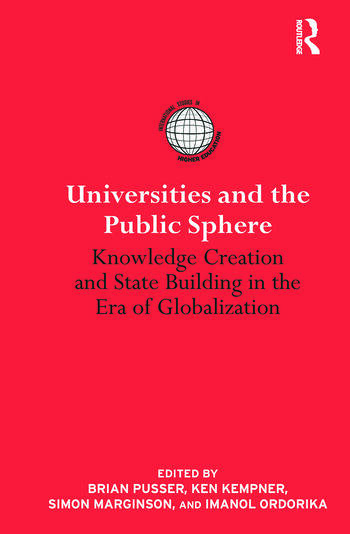 Universities and the Public Sphere Knowledge Creation and State Building in the Era of Globalization book cover