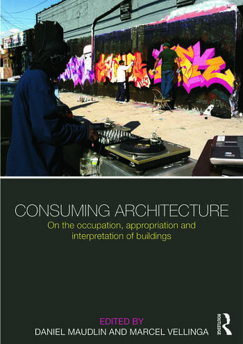 Consuming Architecture On the occupation, appropriation and interpretation of buildings book cover