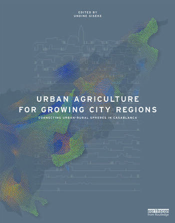 Urban Agriculture for Growing City Regions Connecting Urban-Rural Spheres in Casablanca book cover