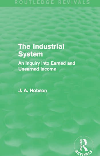 The Industrial System (Routledge Revivals) An Inquiry into Earned and Unearned Income book cover