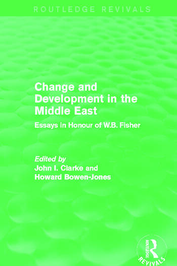 Change and Development in the Middle East (Routledge Revivals) Essays in honour of W.B. Fisher book cover